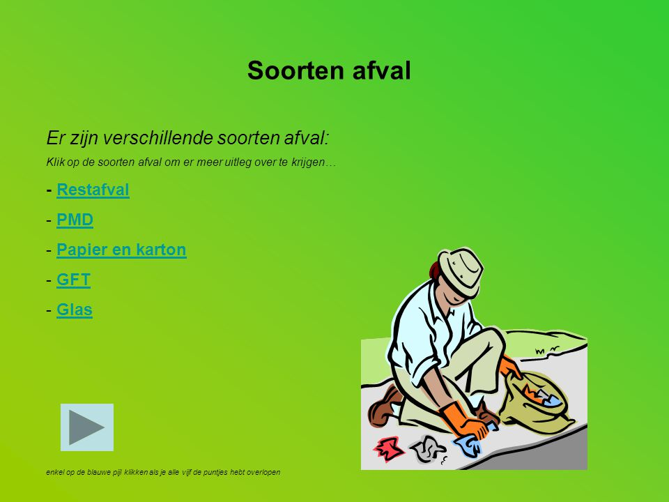 Soorten afval Er zijn verschillende soorten afval: - Restafval PMD