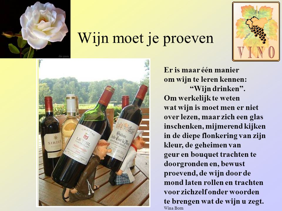 Wijn moet je proeven Er is maar één manier om wijn te leren kennen: