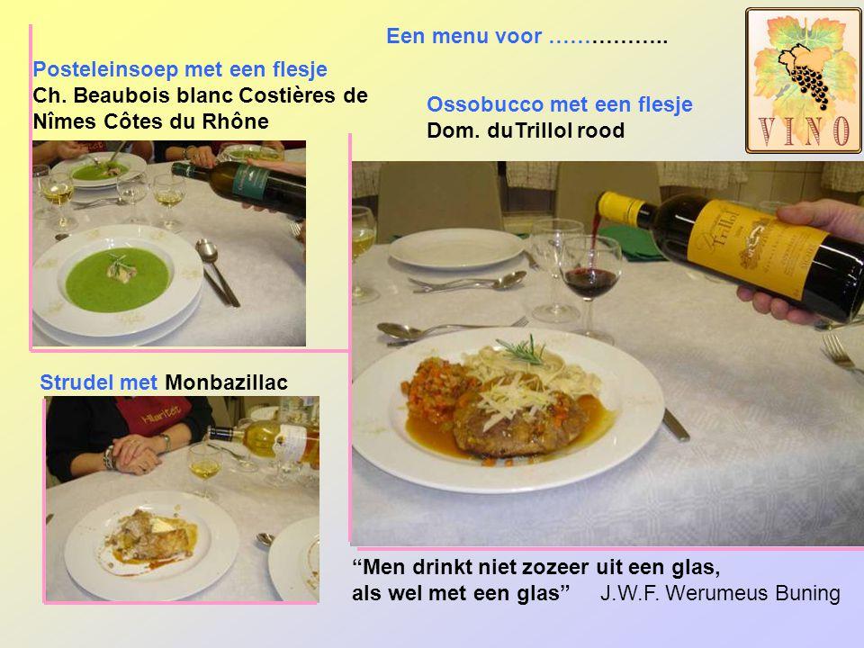 Een menu voor …………….. Posteleinsoep met een flesje. Ch. Beaubois blanc Costières de Nîmes Côtes du Rhône.