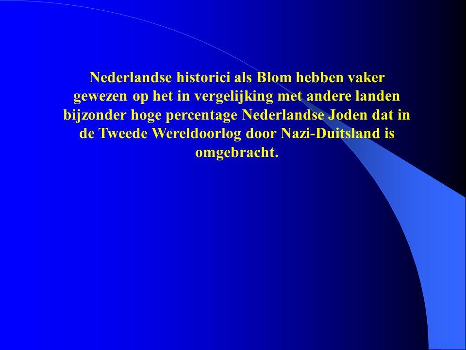 Nederlandse historici als Blom hebben vaker gewezen op het in vergelijking met andere landen bijzonder hoge percentage Nederlandse Joden dat in de Tweede Wereldoorlog door Nazi-Duitsland is omgebracht.