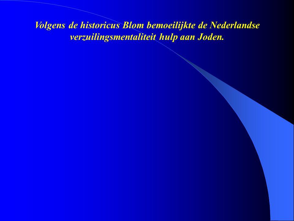 Volgens de historicus Blom bemoeilijkte de Nederlandse verzuilingsmentaliteit hulp aan Joden.