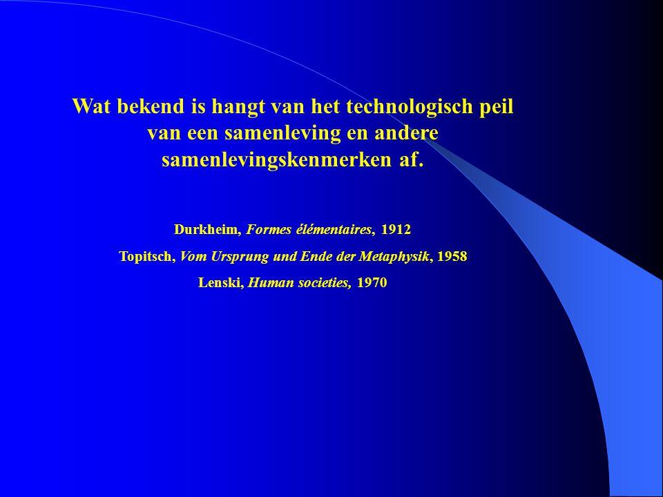 Wat bekend is hangt van het technologisch peil van een samenleving en andere samenlevingskenmerken af.