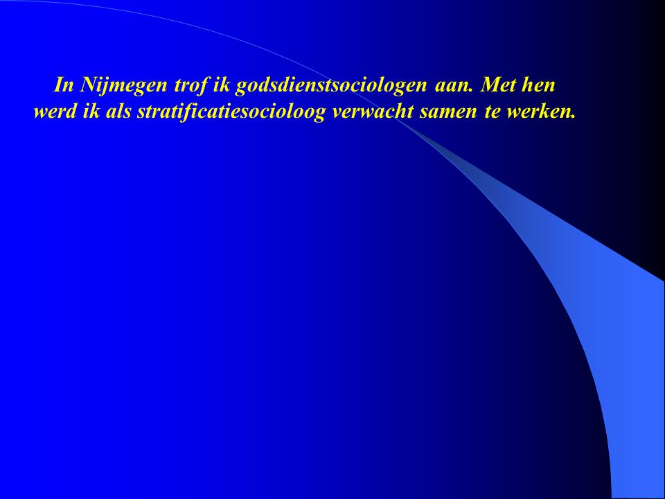 In Nijmegen trof ik godsdienstsociologen aan