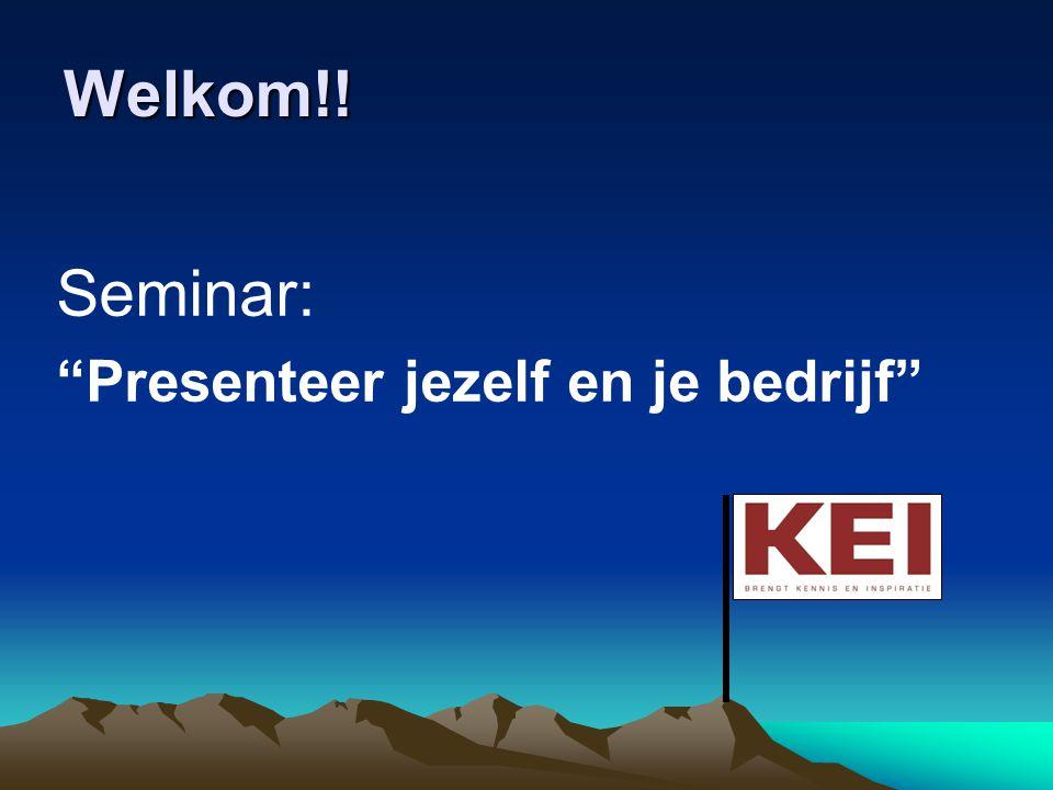 Welkom!! Seminar: Presenteer jezelf en je bedrijf