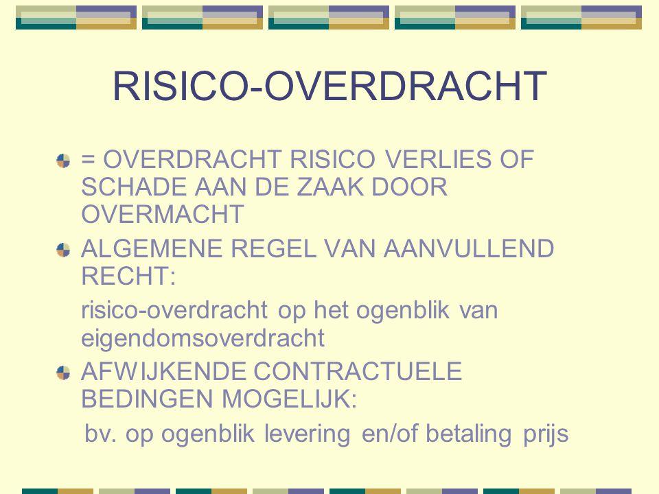 RISICO-OVERDRACHT = OVERDRACHT RISICO VERLIES OF SCHADE AAN DE ZAAK DOOR OVERMACHT. ALGEMENE REGEL VAN AANVULLEND RECHT:
