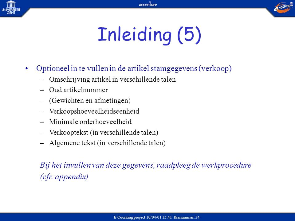 Inleiding (5) Optioneel in te vullen in de artikel stamgegevens (verkoop) Omschrijving artikel in verschillende talen.