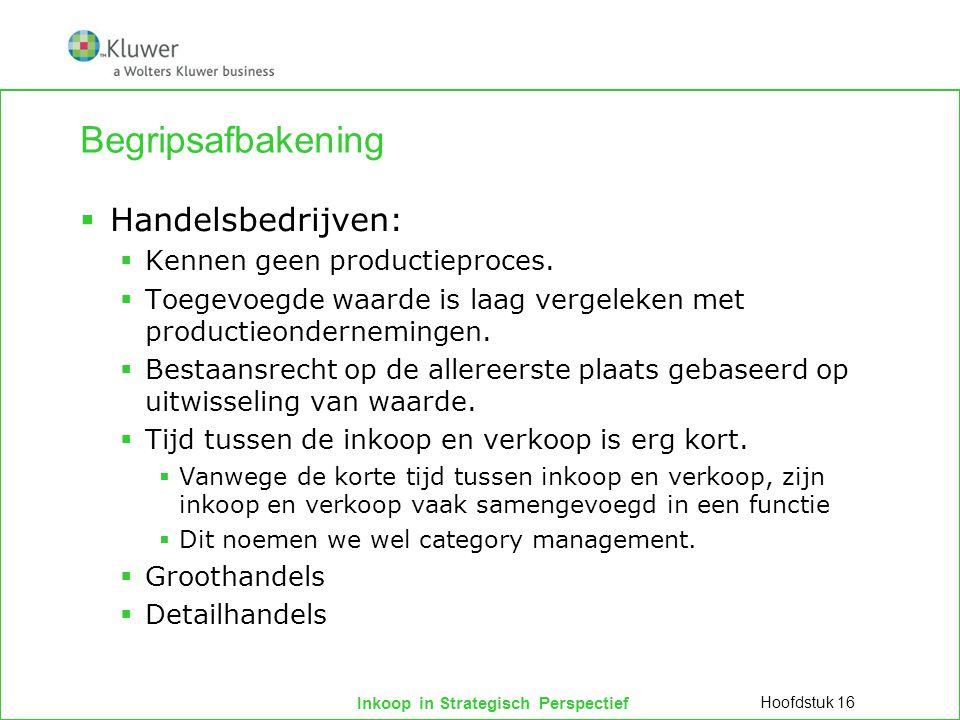 Begripsafbakening Handelsbedrijven: Kennen geen productieproces.