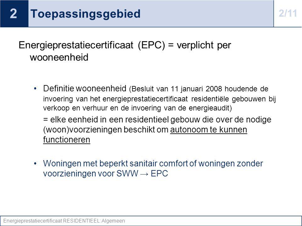 2 Toepassingsgebied. 2/11. Energieprestatiecertificaat (EPC) = verplicht per wooneenheid.