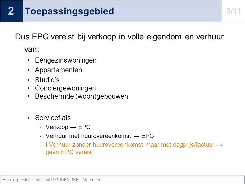 2 Toepassingsgebied. 3/11. Dus EPC vereist bij verkoop in volle eigendom en verhuur van: Eéngezinswoningen.