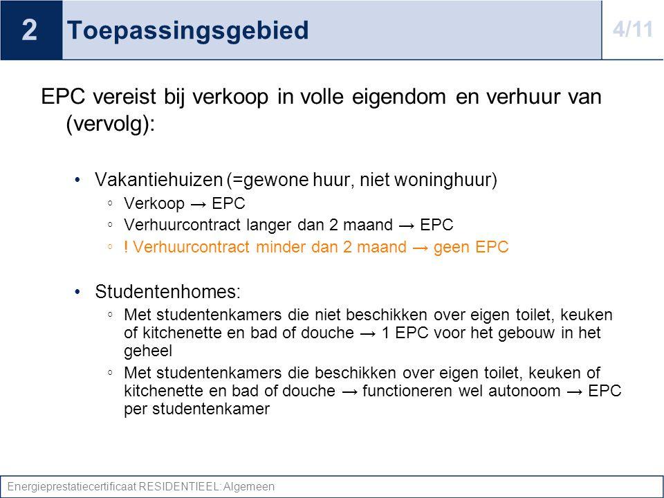 2 Toepassingsgebied. 4/11. EPC vereist bij verkoop in volle eigendom en verhuur van (vervolg): Vakantiehuizen (=gewone huur, niet woninghuur)