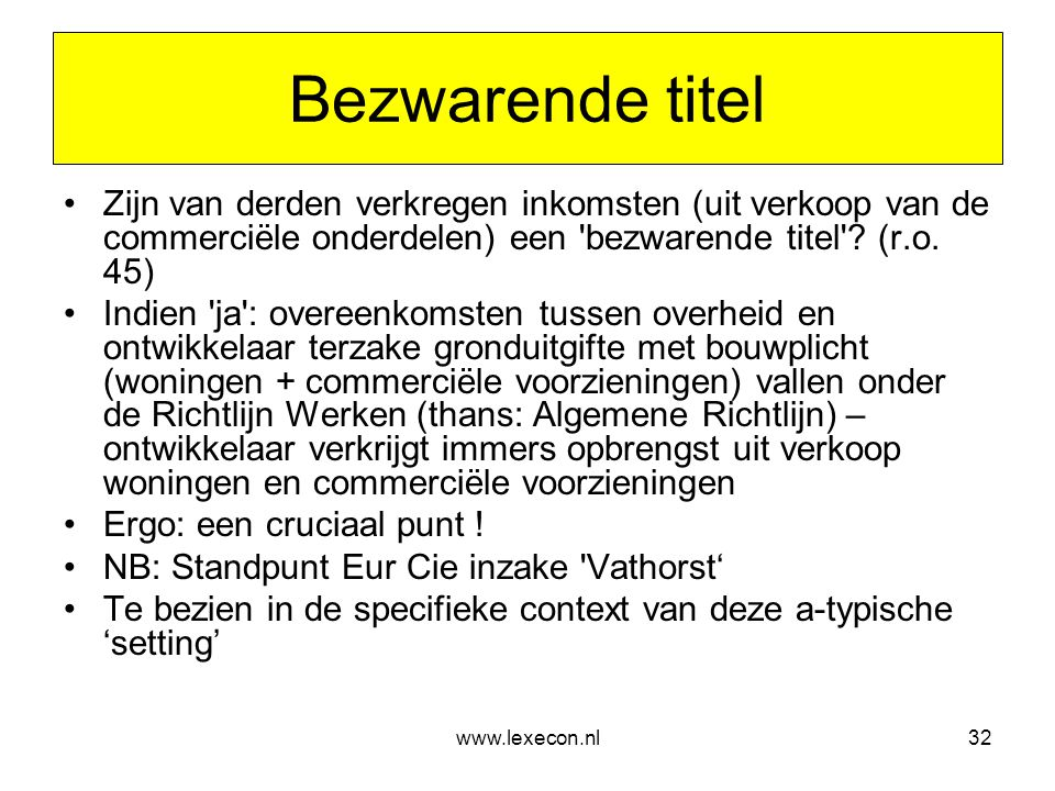 Bezwarende titel Zijn van derden verkregen inkomsten (uit verkoop van de commerciële onderdelen) een bezwarende titel (r.o. 45)