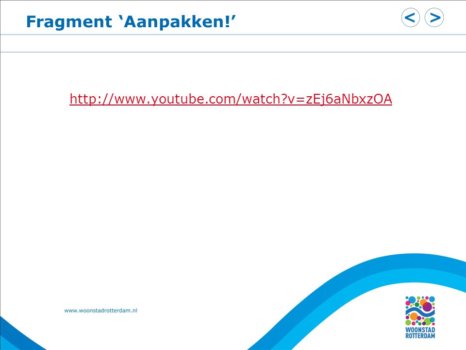 Fragment 'Aanpakken!' http://www.youtube.com/watch v=zEj6aNbxzOA