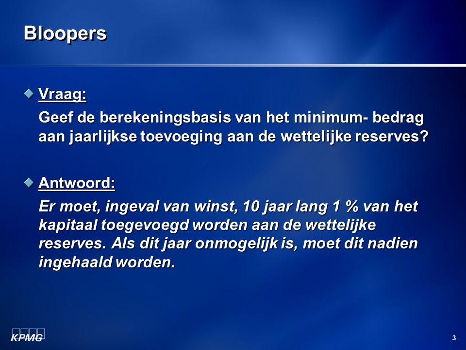 Bloopers Vraag: Geef de berekeningsbasis van het minimum- bedrag aan jaarlijkse toevoeging aan de wettelijke reserves