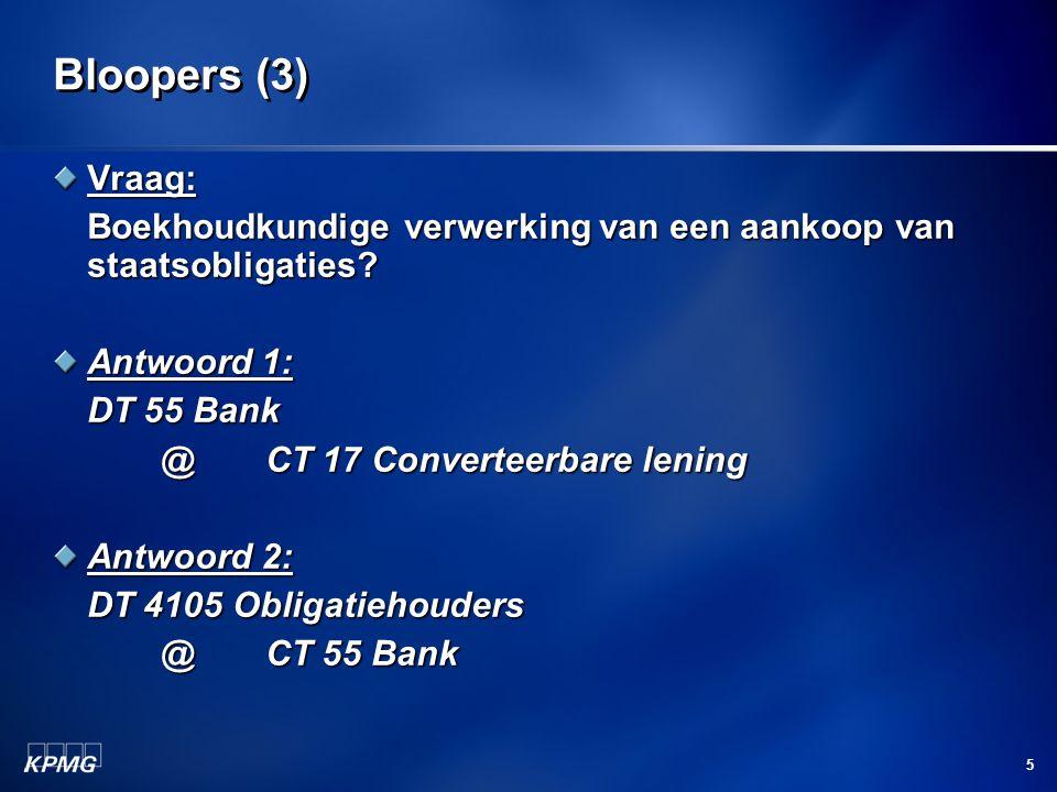 Bloopers (3) Vraag: Boekhoudkundige verwerking van een aankoop van staatsobligaties Antwoord 1: DT 55 Bank.