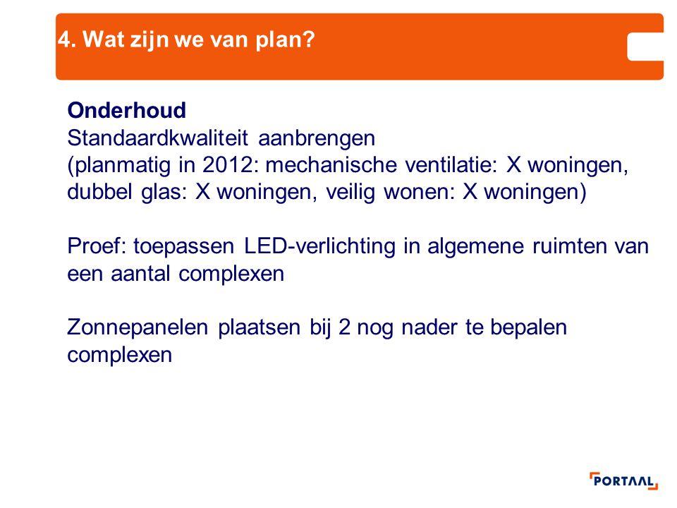 4. Wat zijn we van plan Onderhoud. Standaardkwaliteit aanbrengen.