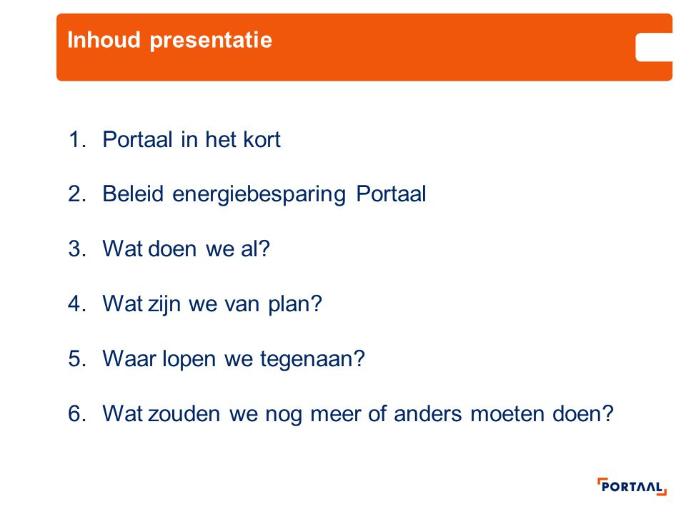 Inhoud presentatie Portaal in het kort. Beleid energiebesparing Portaal. Wat doen we al Wat zijn we van plan