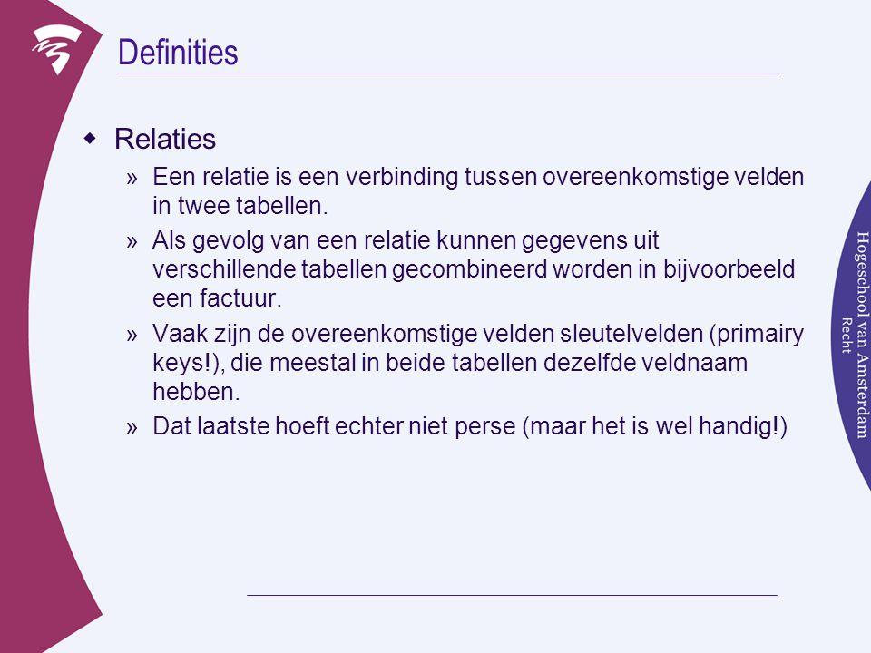 Definities Relaties. Een relatie is een verbinding tussen overeenkomstige velden in twee tabellen.