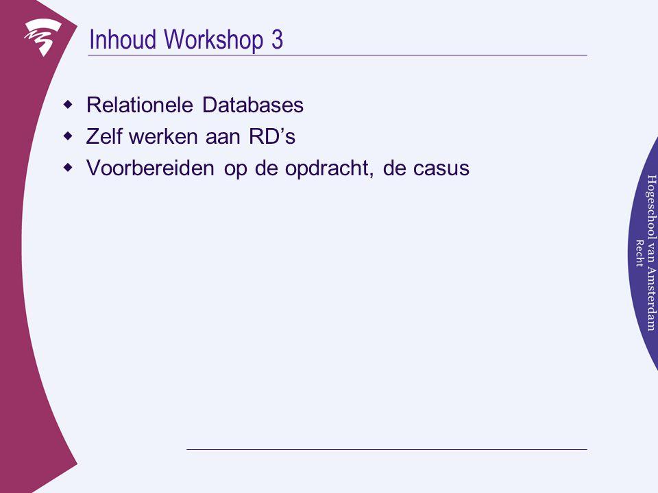 Inhoud Workshop 3 Relationele Databases Zelf werken aan RD's
