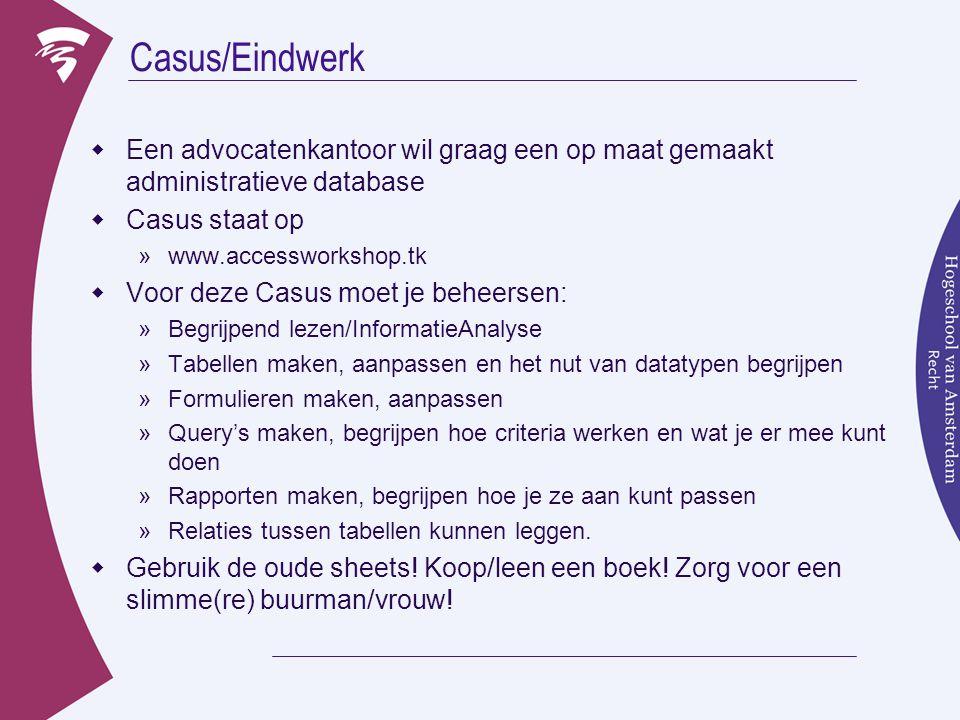 Casus/Eindwerk Een advocatenkantoor wil graag een op maat gemaakt administratieve database. Casus staat op.