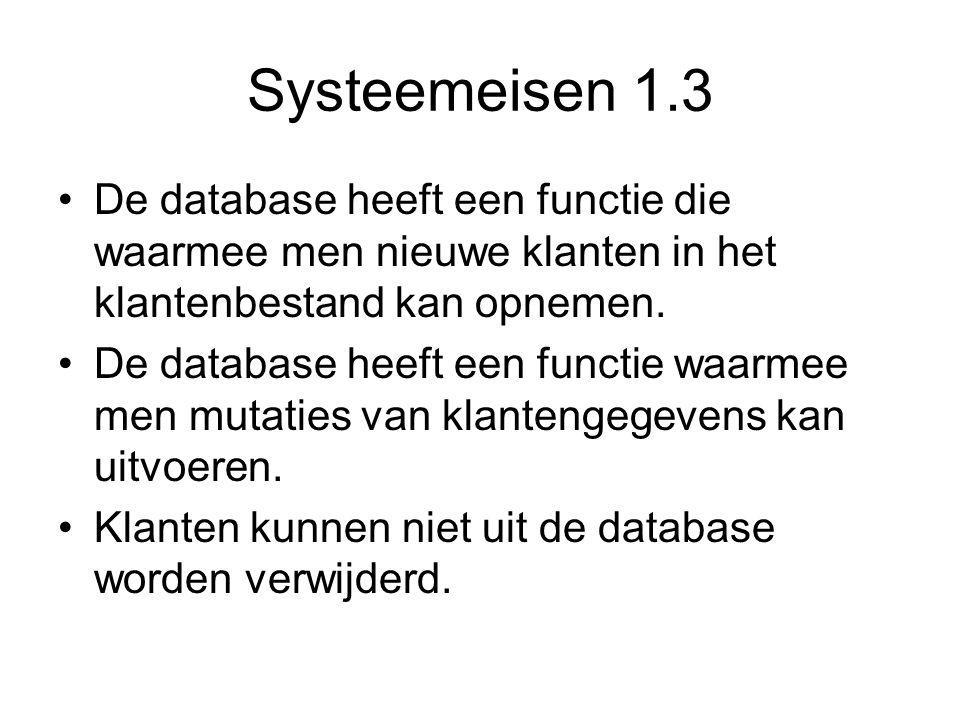 Systeemeisen 1.3 De database heeft een functie die waarmee men nieuwe klanten in het klantenbestand kan opnemen.