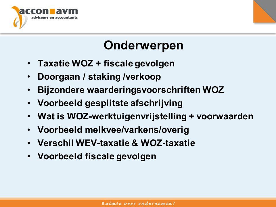Onderwerpen Taxatie WOZ + fiscale gevolgen Doorgaan / staking /verkoop