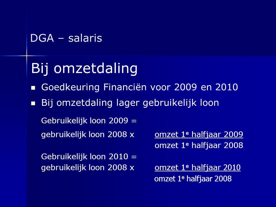 Bij omzetdaling DGA – salaris Goedkeuring Financiën voor 2009 en 2010