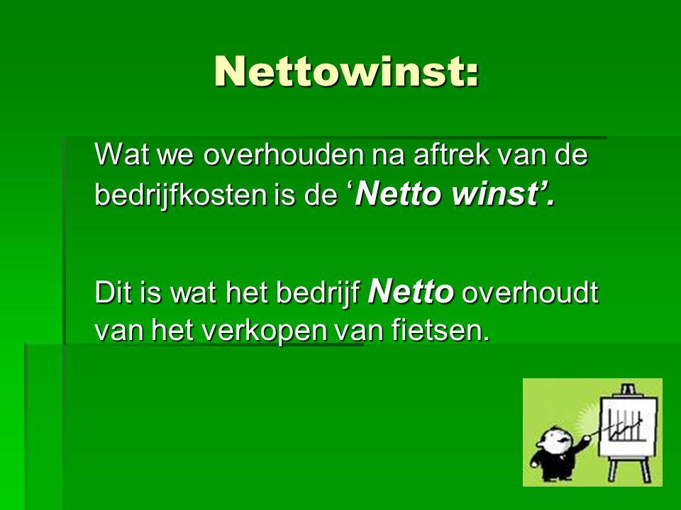 Nettowinst: Wat we overhouden na aftrek van de bedrijfkosten is de 'Netto winst'.