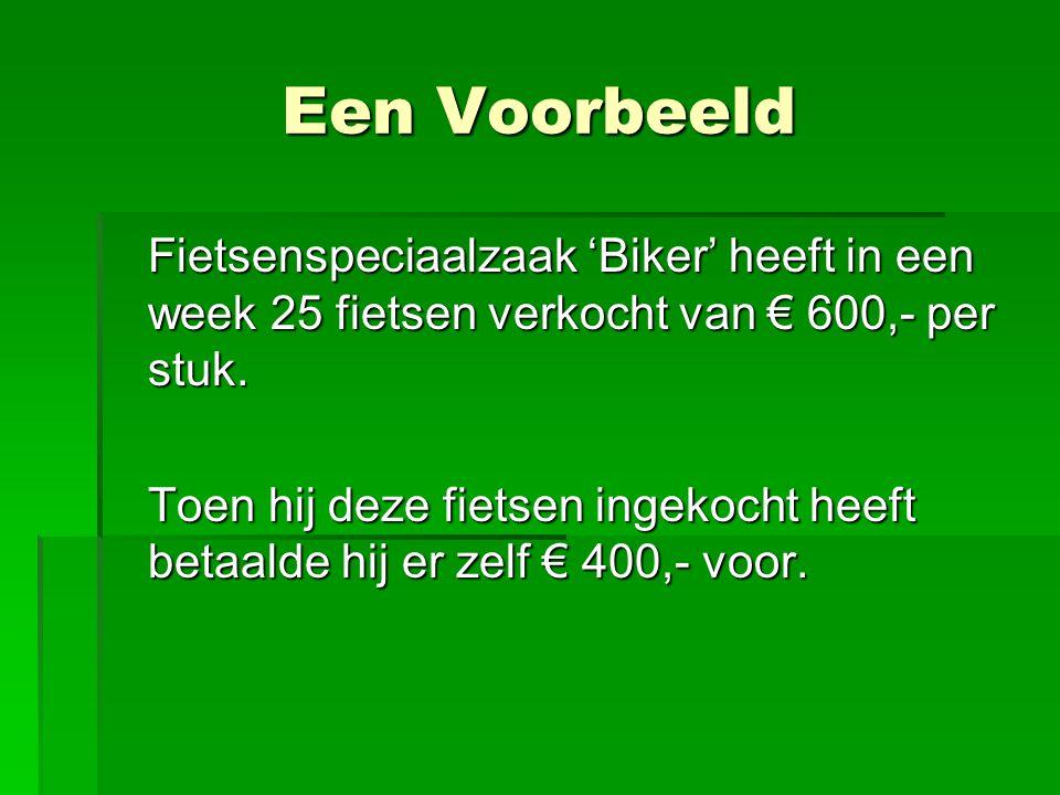 Een Voorbeeld Fietsenspeciaalzaak 'Biker' heeft in een week 25 fietsen verkocht van € 600,- per stuk.