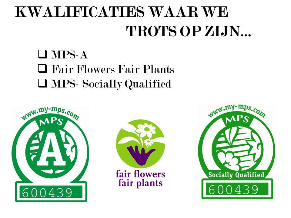 KWALIFICATIES WAAR WE TROTS OP ZIJN… MPS-A Fair Flowers Fair Plants