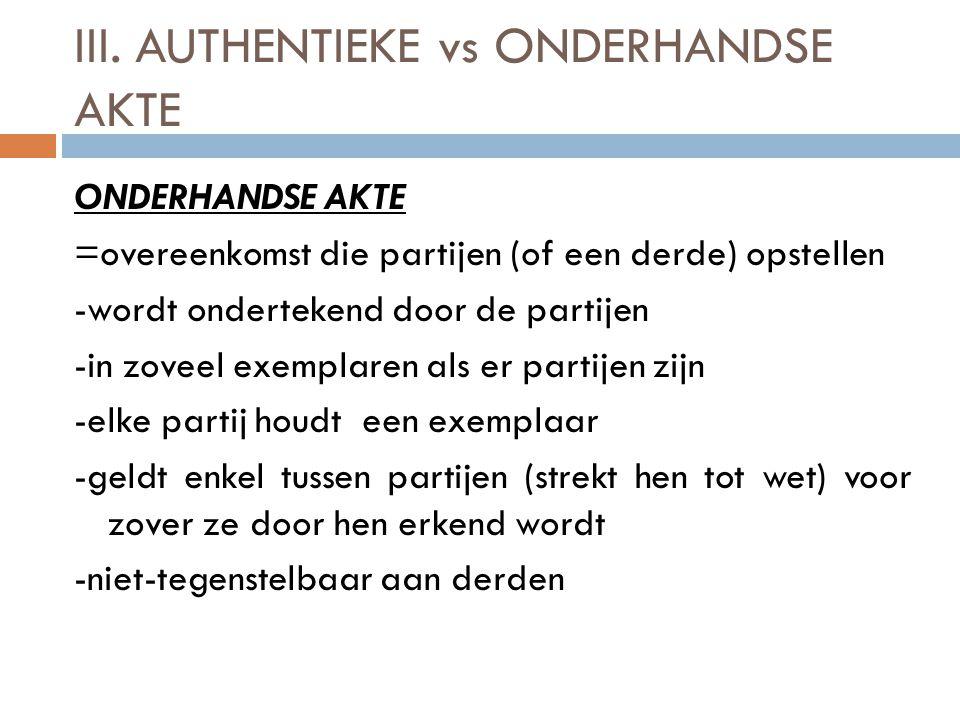 III. AUTHENTIEKE vs ONDERHANDSE AKTE