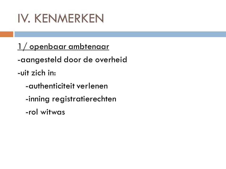 IV. KENMERKEN 1/ openbaar ambtenaar -aangesteld door de overheid