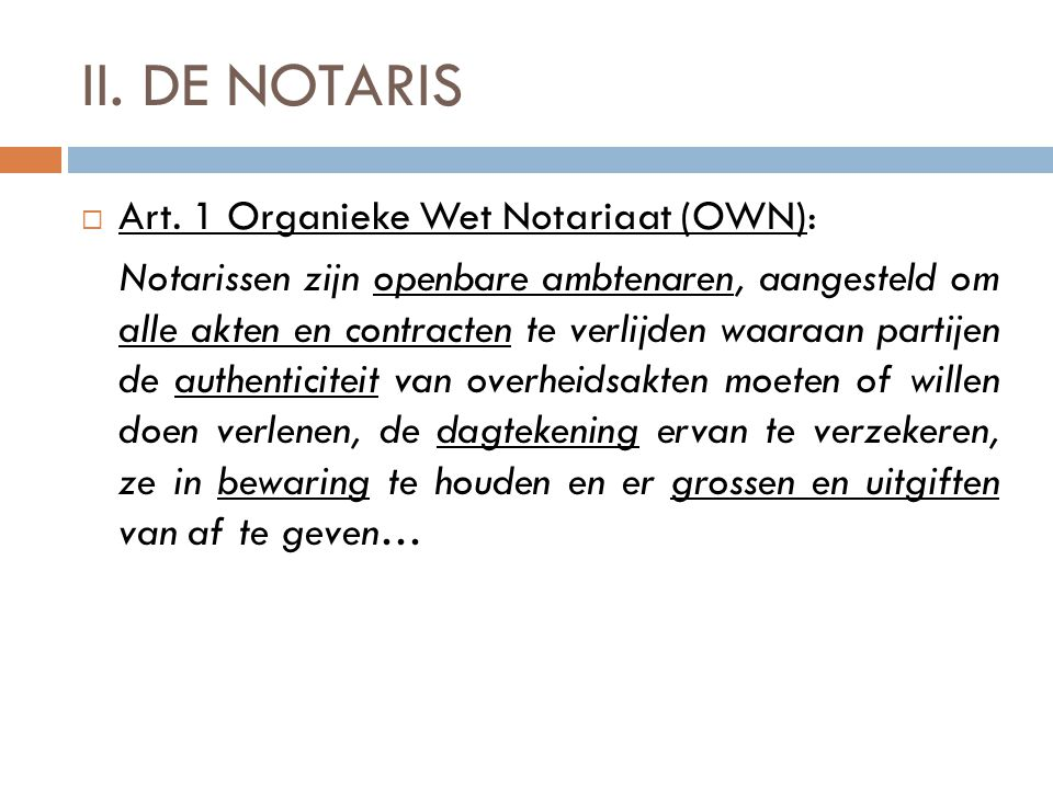II. DE NOTARIS Art. 1 Organieke Wet Notariaat (OWN):