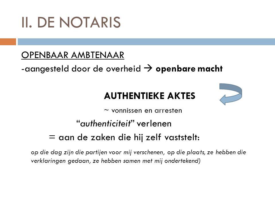 II. DE NOTARIS OPENBAAR AMBTENAAR AUTHENTIEKE AKTES