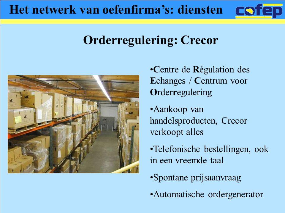 Het netwerk van oefenfirma's: diensten Orderregulering: Crecor