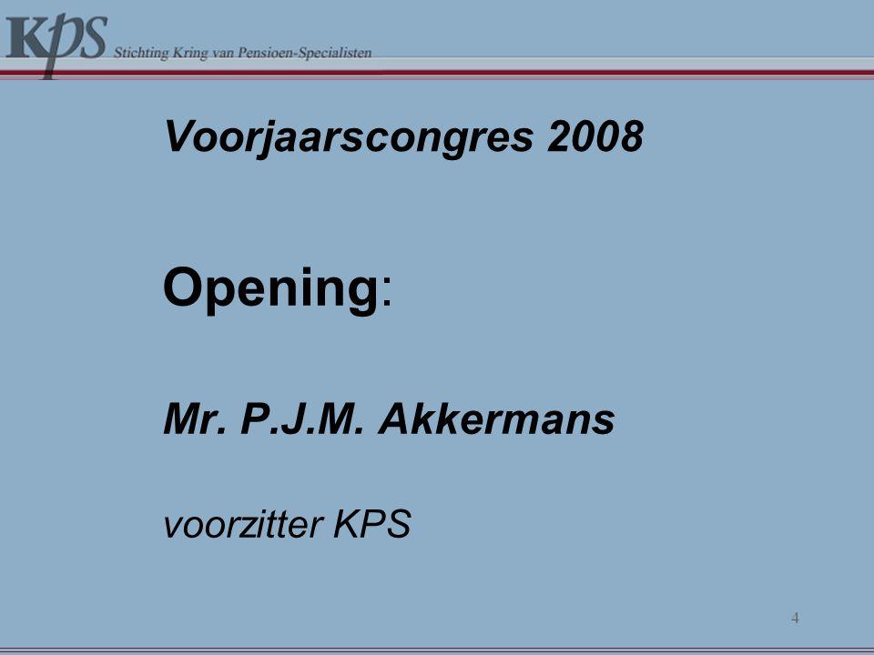 Voorjaarscongres 2008 Opening: Mr. P.J.M. Akkermans voorzitter KPS