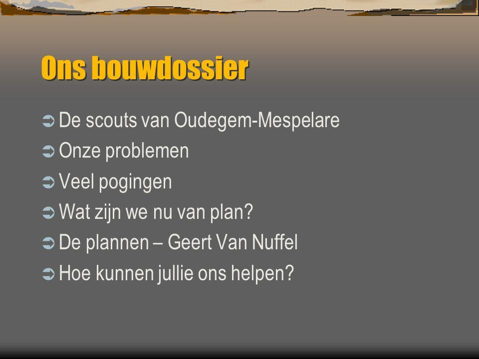 Ons bouwdossier De scouts van Oudegem-Mespelare Onze problemen