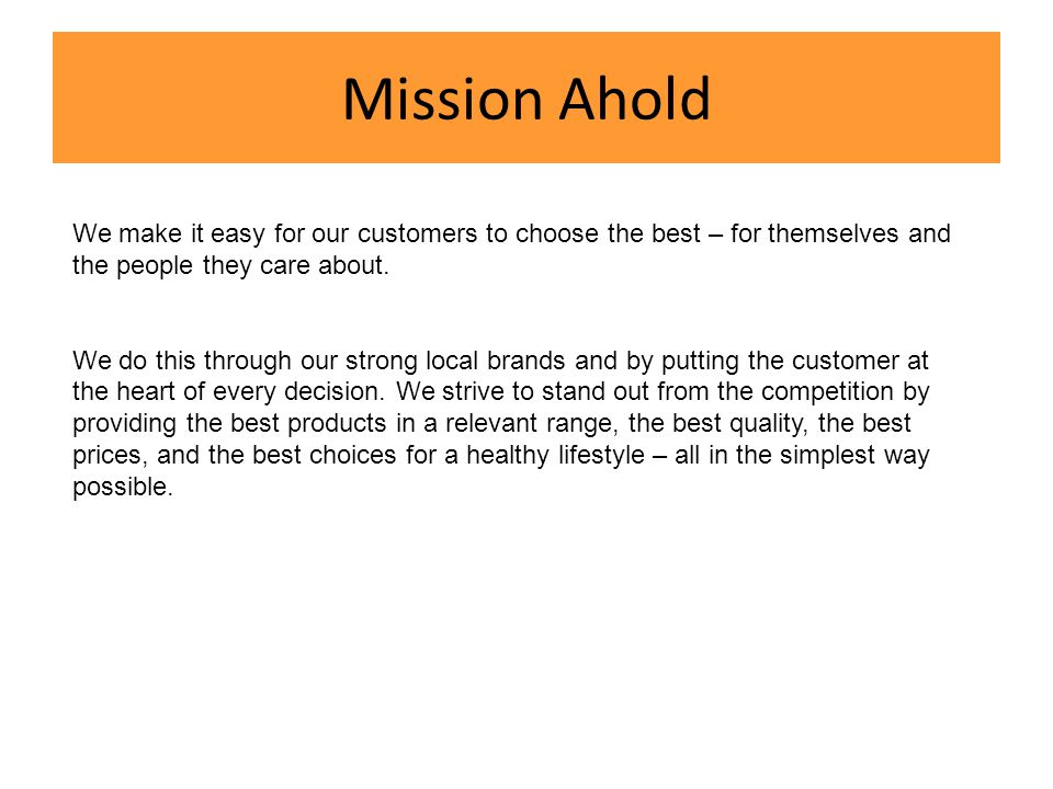 Mission Ahold We make it easy for our customers to choose the best – for themselves and the people they care about.