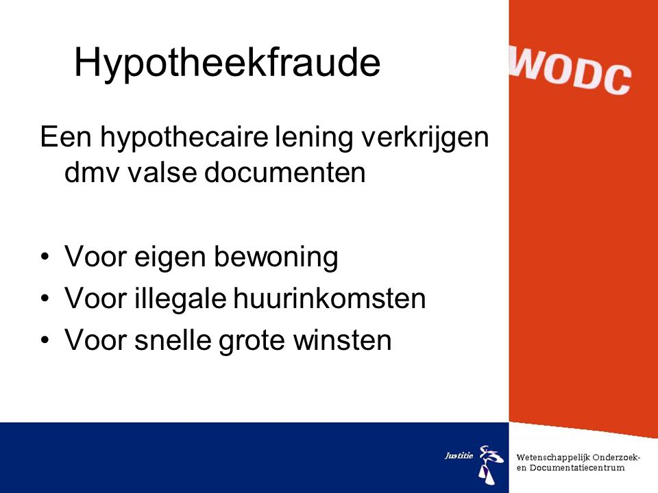 Hypotheekfraude Een hypothecaire lening verkrijgen dmv valse documenten. Voor eigen bewoning. Voor illegale huurinkomsten.