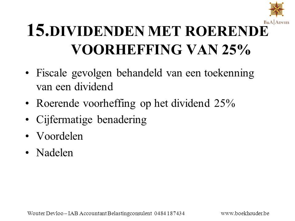 15.DIVIDENDEN MET ROERENDE VOORHEFFING VAN 25%