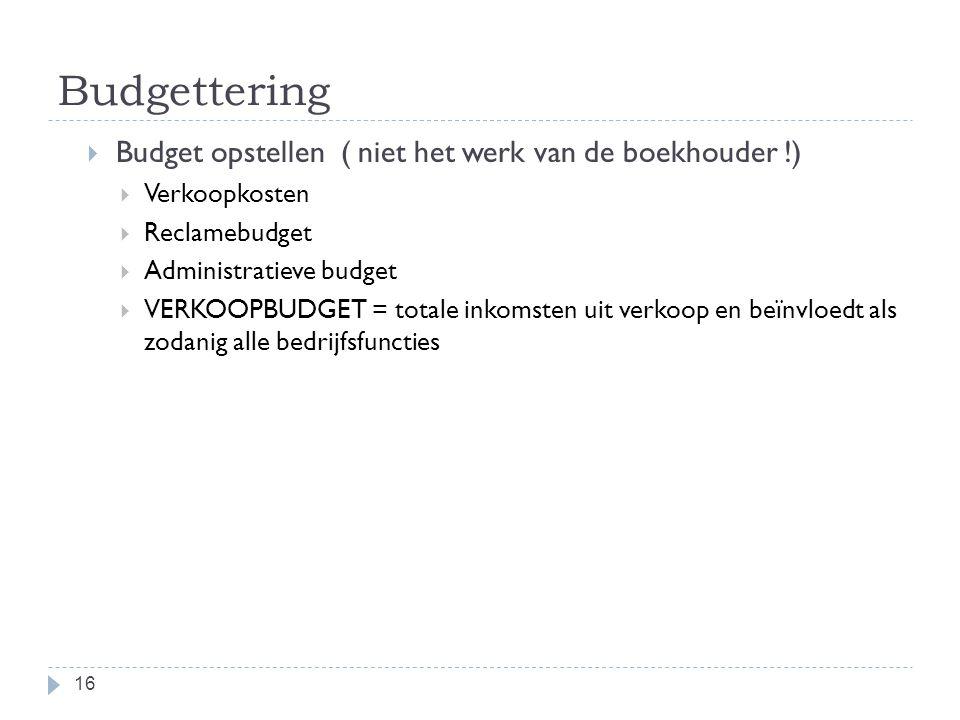 Budgettering Budget opstellen ( niet het werk van de boekhouder !)
