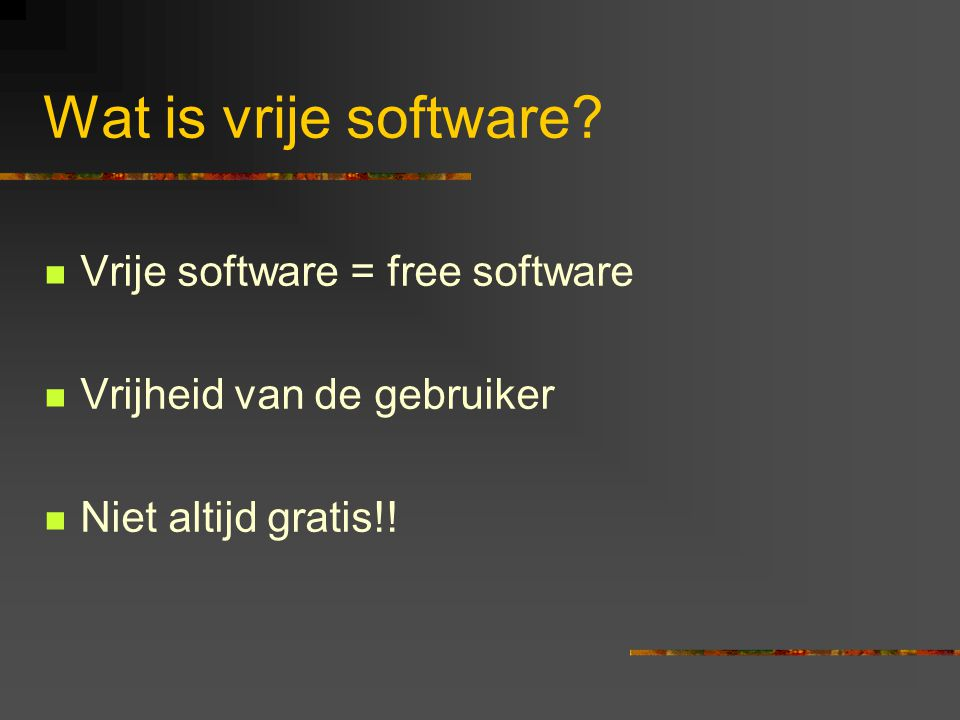 Wat is vrije software Vrije software = free software