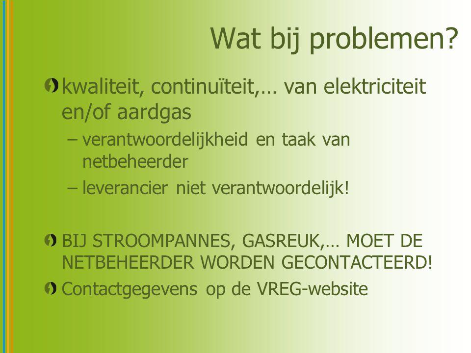 Wat bij problemen kwaliteit, continuïteit,… van elektriciteit en/of aardgas. verantwoordelijkheid en taak van netbeheerder.