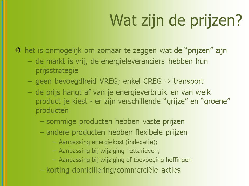 Wat zijn de prijzen het is onmogelijk om zomaar te zeggen wat de prijzen zijn. de markt is vrij, de energieleveranciers hebben hun prijsstrategie.