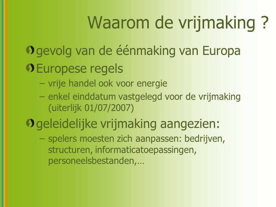 Waarom de vrijmaking gevolg van de éénmaking van Europa