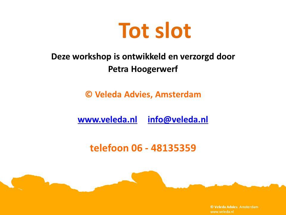Tot slot Deze workshop is ontwikkeld en verzorgd door. Petra Hoogerwerf. © Veleda Advies, Amsterdam.