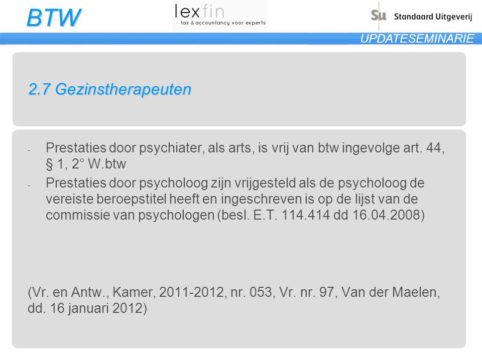 2.7 Gezinstherapeuten Prestaties door psychiater, als arts, is vrij van btw ingevolge art. 44, § 1, 2° W.btw.