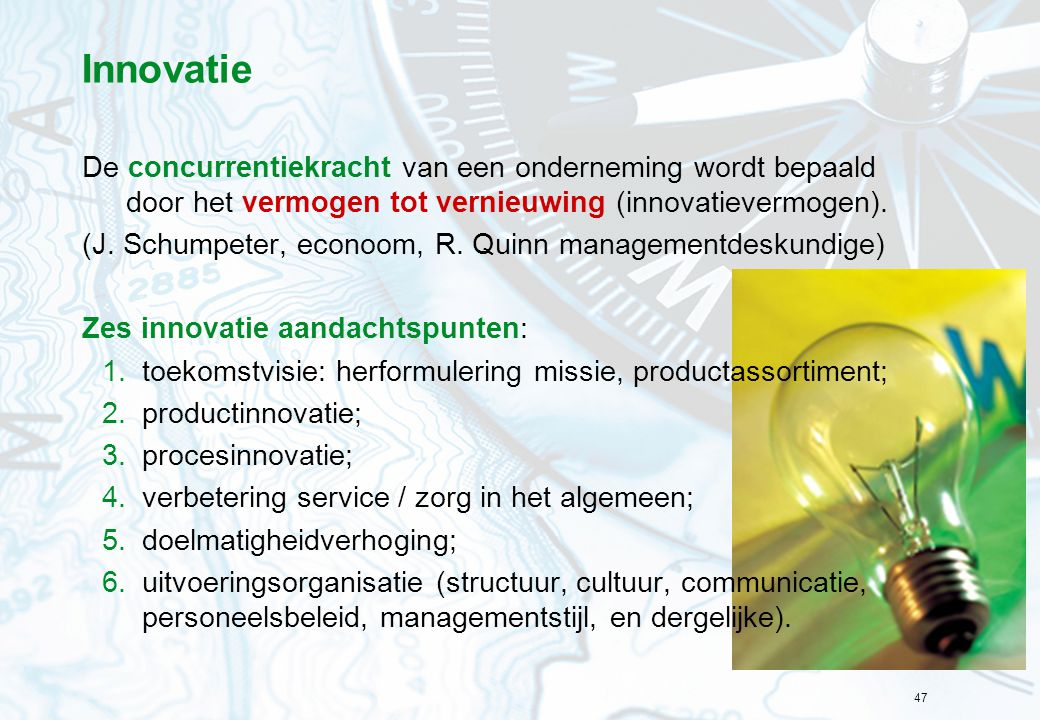 Innovatie De concurrentiekracht van een onderneming wordt bepaald door het vermogen tot vernieuwing (innovatievermogen).
