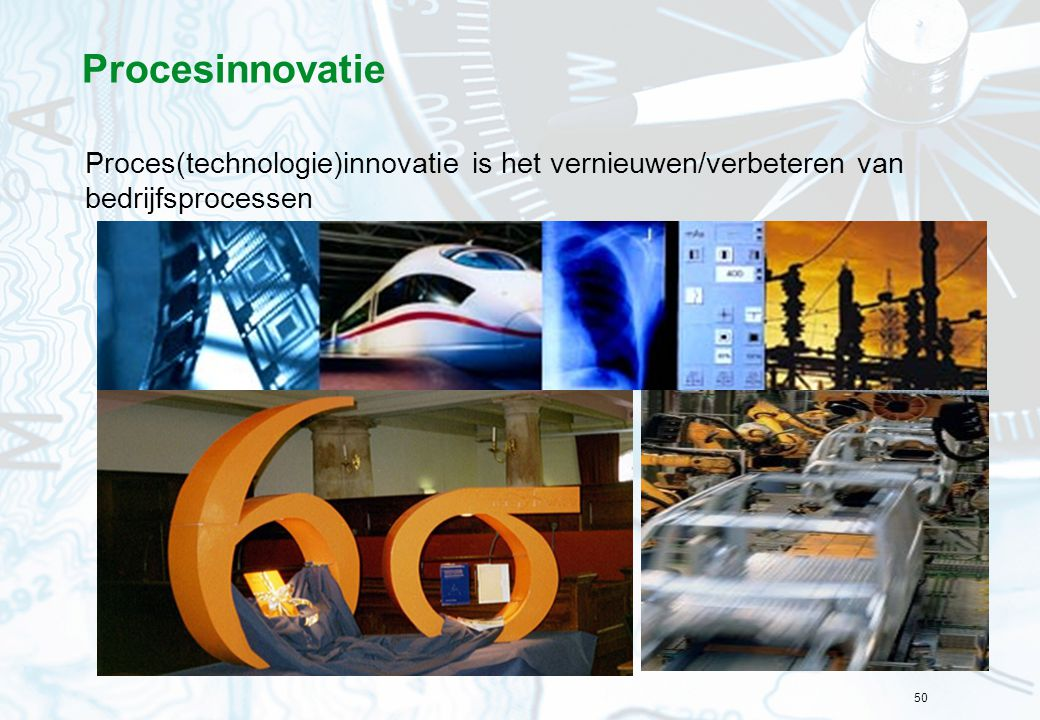 Procesinnovatie Proces(technologie)innovatie is het vernieuwen/verbeteren van bedrijfsprocessen.