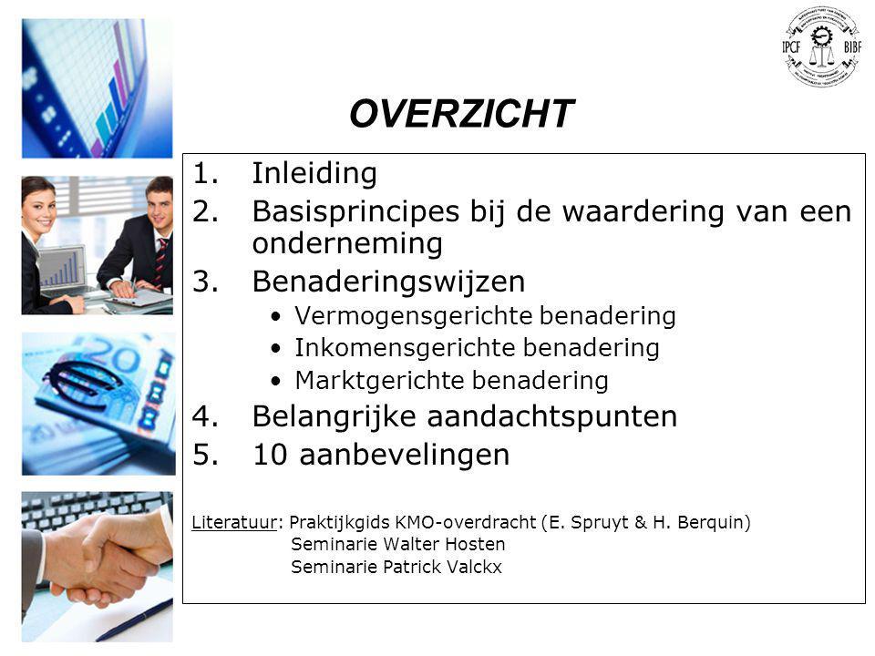 OVERZICHT Inleiding. Basisprincipes bij de waardering van een onderneming. Benaderingswijzen. Vermogensgerichte benadering.