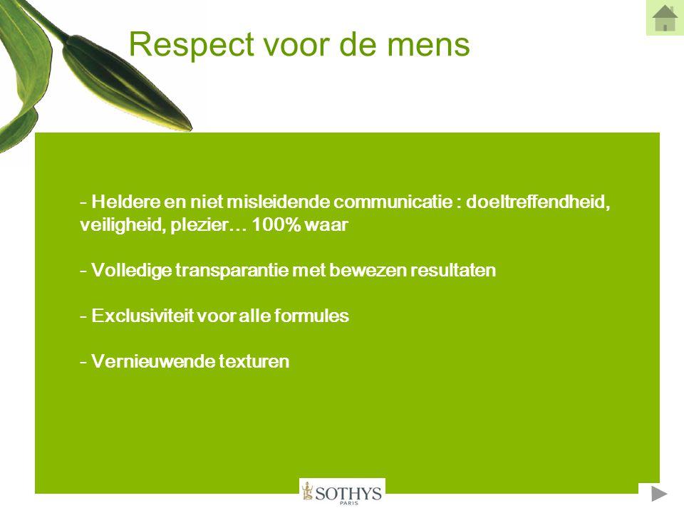 Respect voor de mens - Heldere en niet misleidende communicatie : doeltreffendheid, veiligheid, plezier… 100% waar.